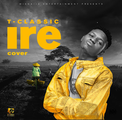 MUSIC: T Classic – IRE (An Adekunle Gold Cover)