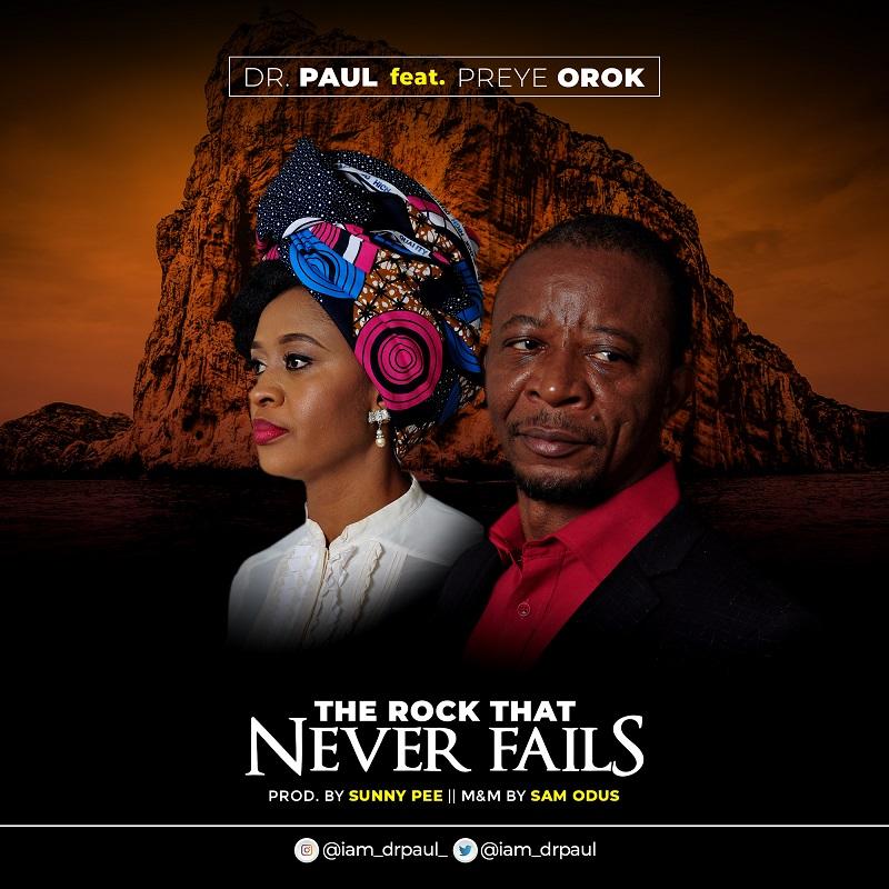 MUSIC: DR PAUL – THE ROCK THAT NEVER FAILS FT. PREYE OROK