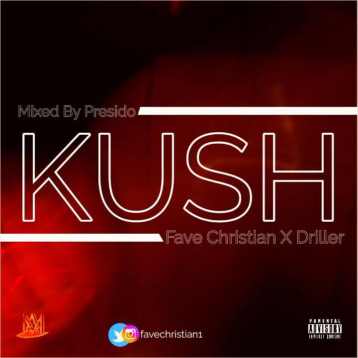 Music: Fave Christian – Kush Ft. Driller