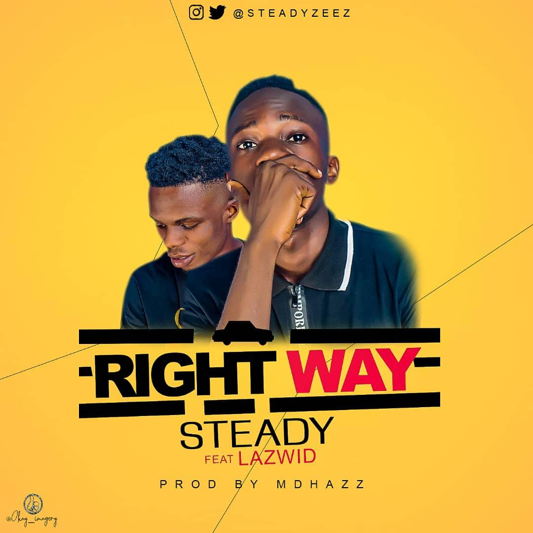 MUSIC: Steady ft Lazwid – Right Way (Prod. MDHazz) | @steadyzeez1