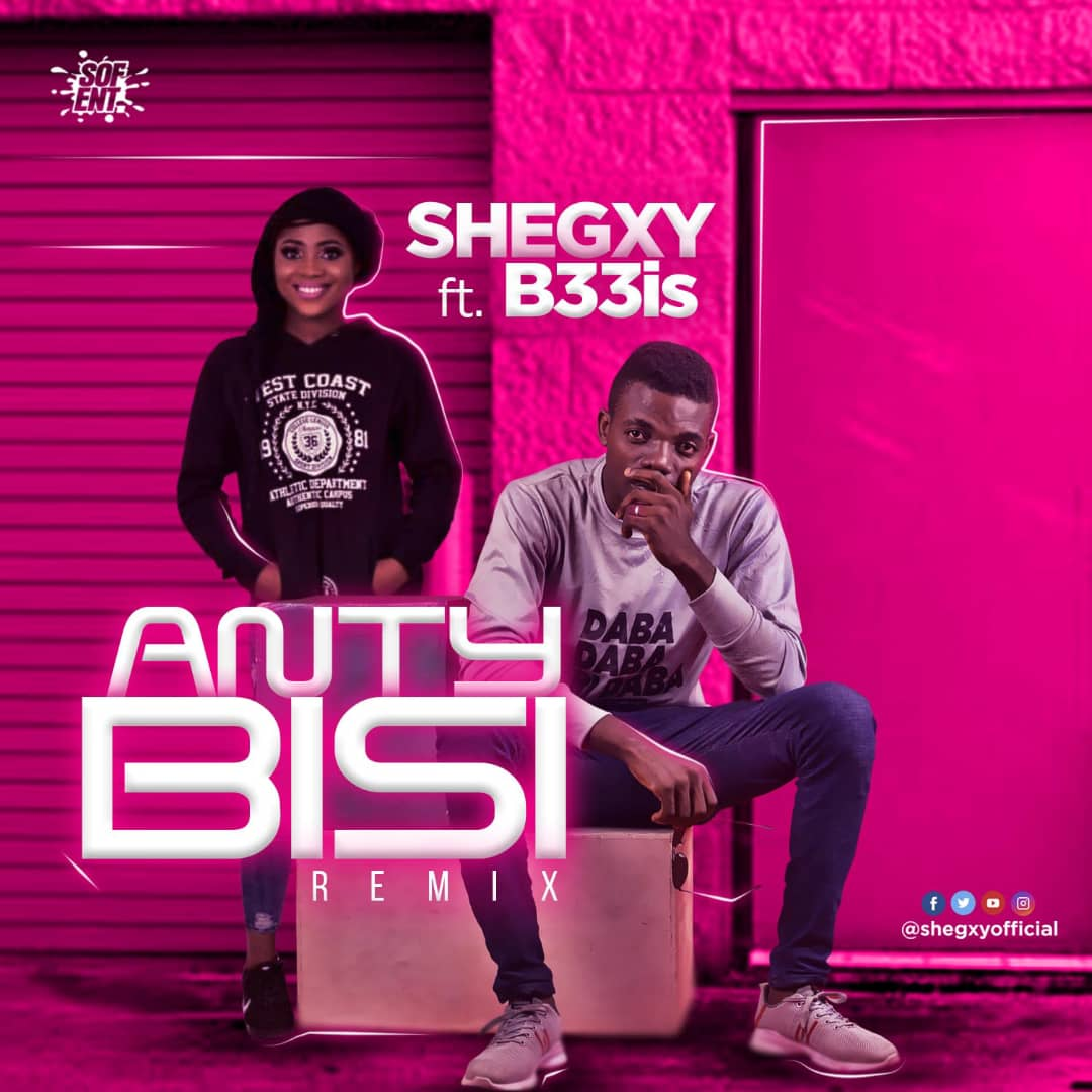 MUSIC: Shegxy Ft B33is – Anty Bisi Remix | @shegxyofficial