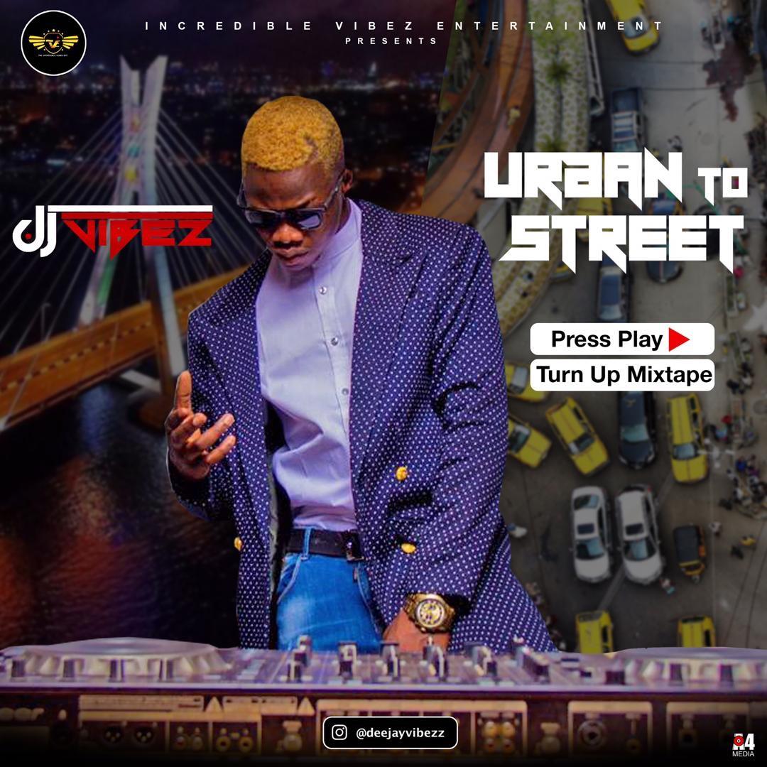 MIXTAPE: Dj Vibez – Urban To Street Press Play (Turn Up Afrobeat Mix)