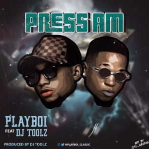 MUSIC: PlayBoi Ft. Dj Toolz – Press Am (Prod. Dj Toolz) | @playboi_classic