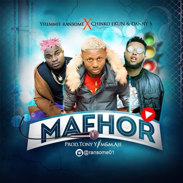 New Music : Yhemmie ransome X Chinko Ekun X Danny S – Mafhor