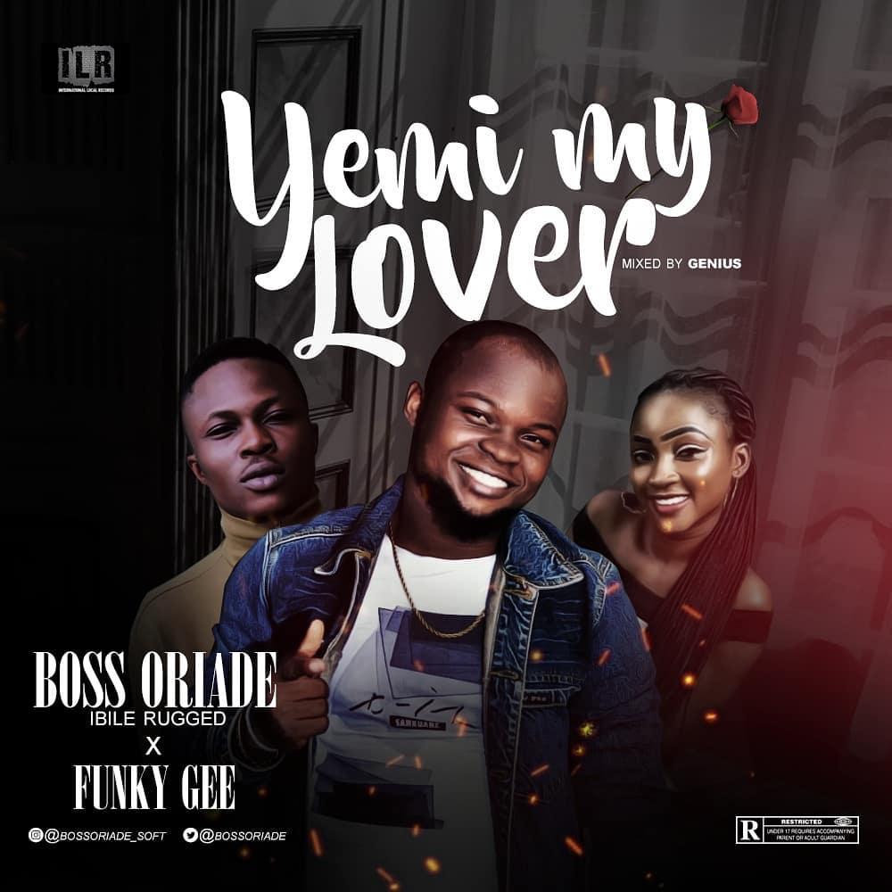 BossOriade ft FunkyGee – Yemi My Lover