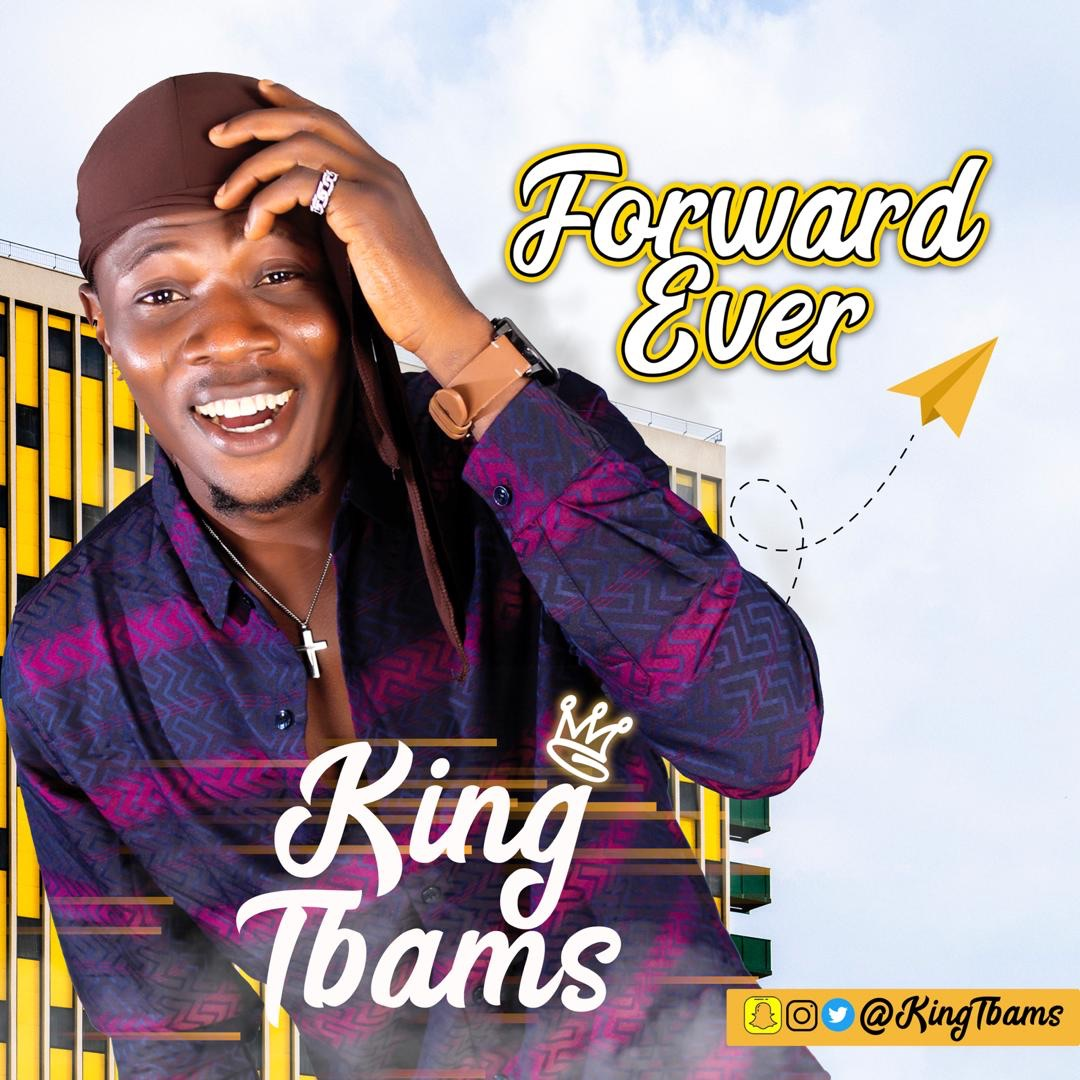 MUSIC: King Tbams – Forward Ever || @KingTbams