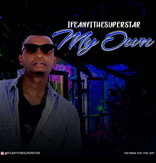 Music: IfeanyiTheSuperstar – My Own