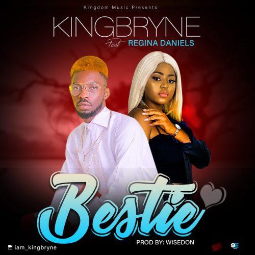 KingBryne Ft Regina Daniels – Bestie