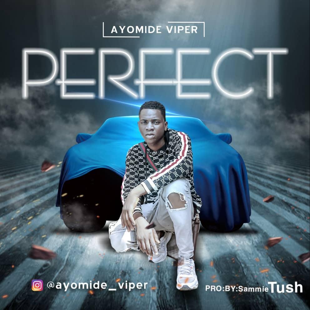 [MUSIC] Ayomide Viper – Perfect (pro by Sammie tush)