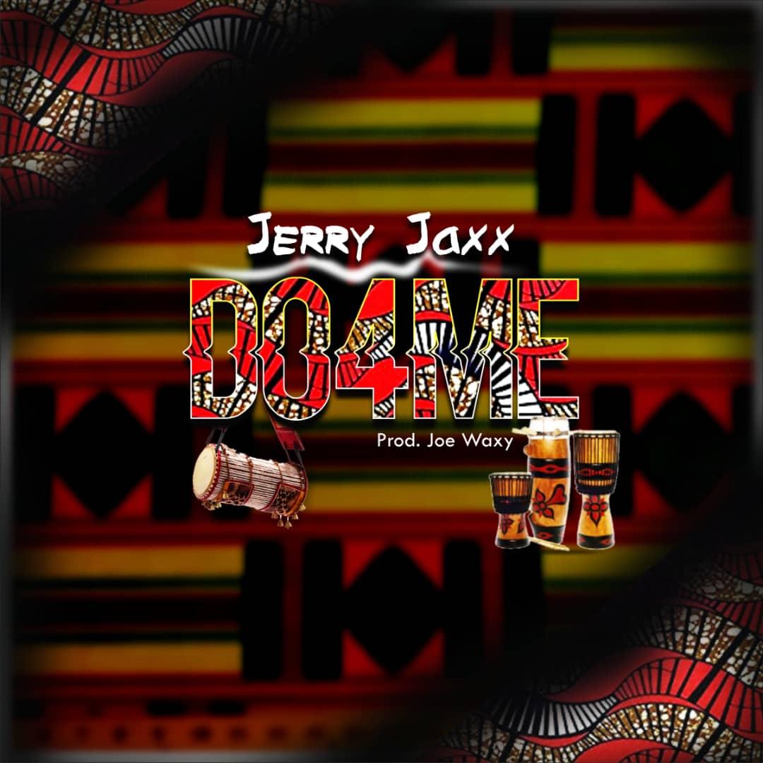 MUSIC: Jerry Jaxx – Do 4 Me (Prod. Joe Waxy)