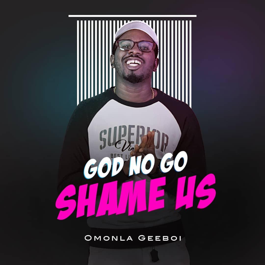 GeeBoi – God No Go Shame Us