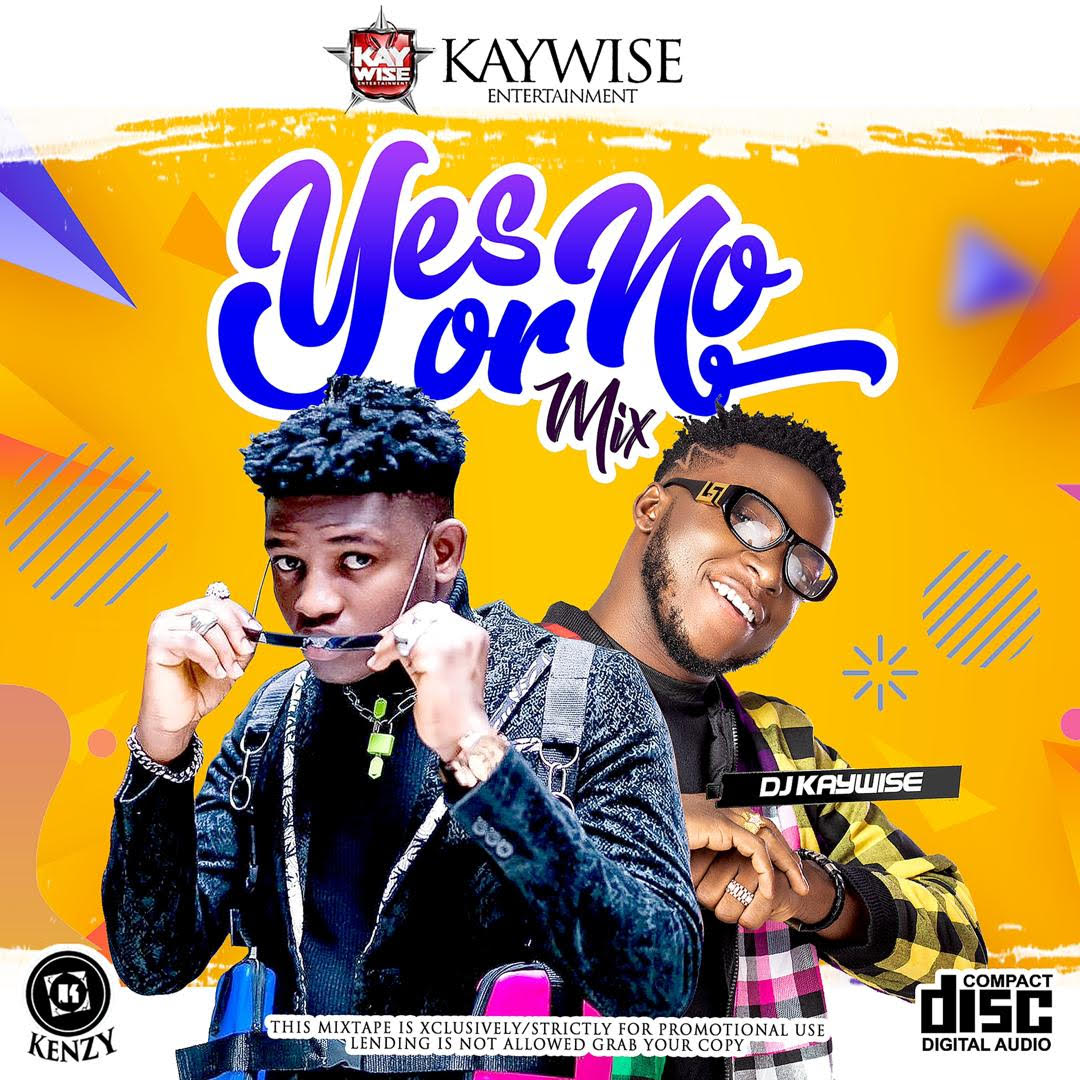 Mixtape: DJ Kaywise – Yes Or No mix