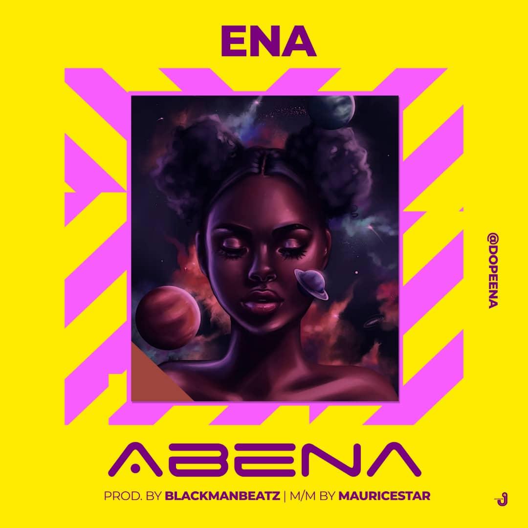 MUSIC: Ena – Abena (Prod. Blackmanbeatz) | @dopeena