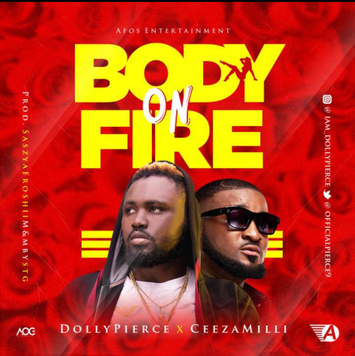 [Music]: Dollypierce Ft Ceezamilli – Body On Fire