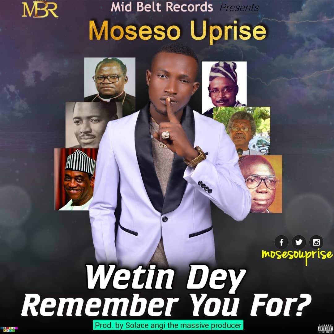 MUSIC: Moseso Uprise – Wetin Dey Remember U For?