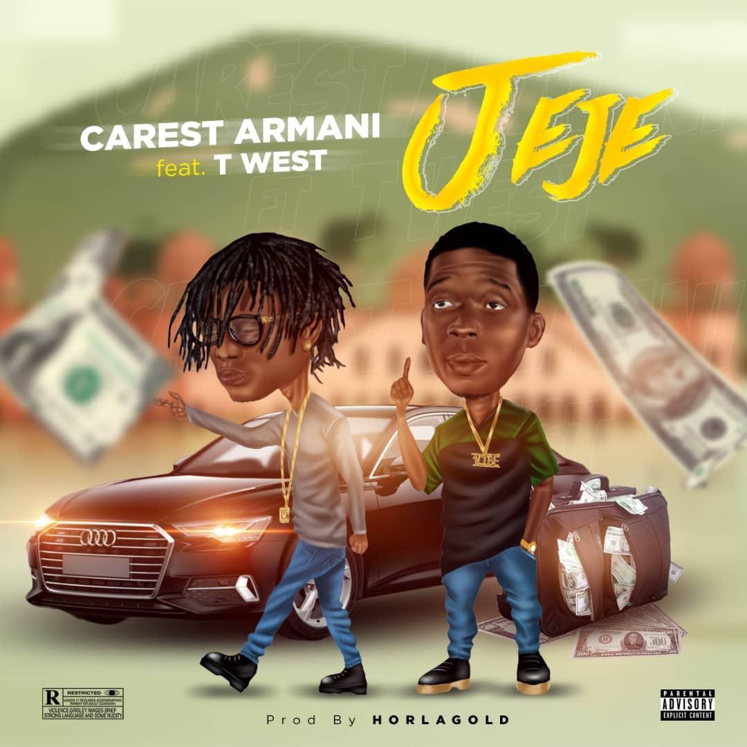 Carest Armani ft. T West – Jeje || @ArmaniCarest