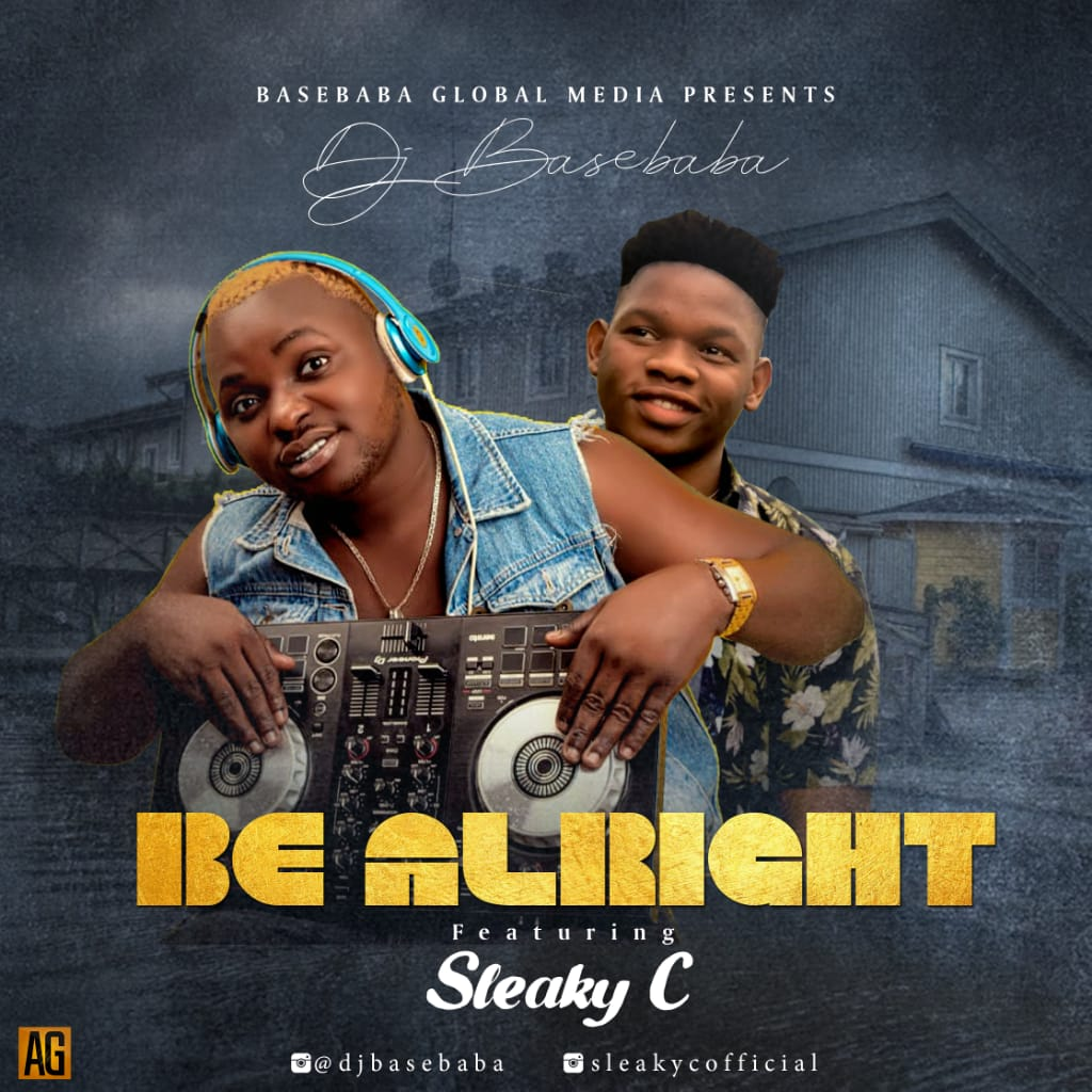 DJ Basebaba ft Sleaky C – Be Alright @djbasebaba