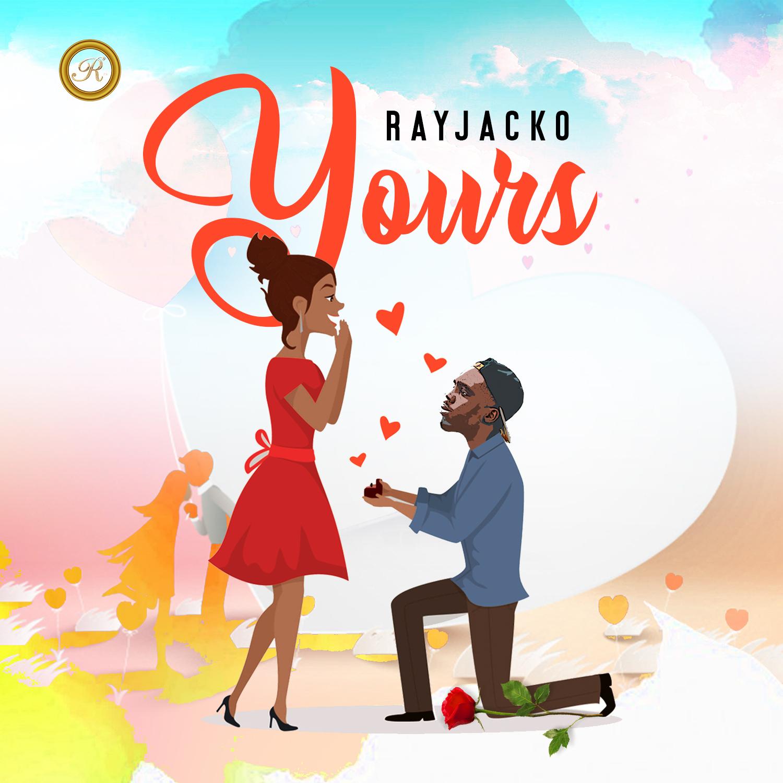 Music : Rayjacko – Yours@rayjackoofficial