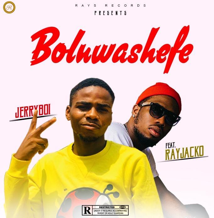Music : Jerryboi feat. Rayjacko – Boluwashefe