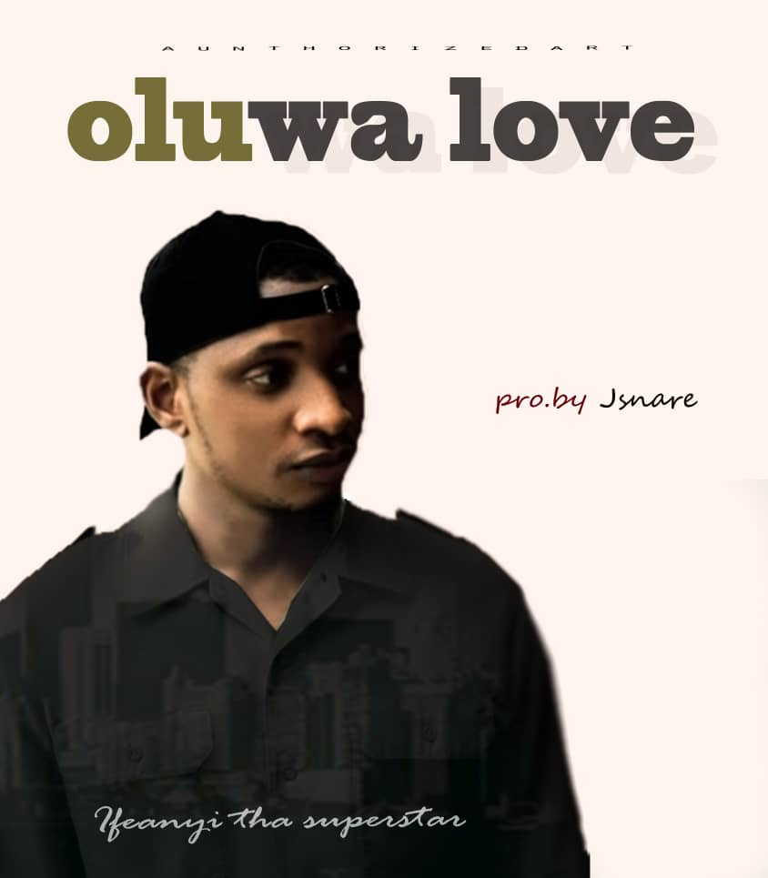 IfeanyiTheSuperstar – Oluwa Love