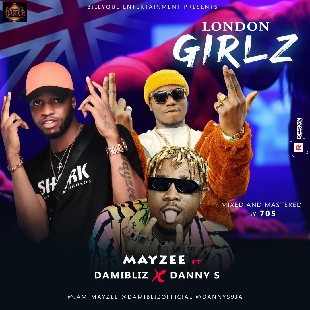 Video + Audio: Mayzee – London Girls ft Danny S & Damibliz | @iam_mayzeelion @damibliz @dannys9ja