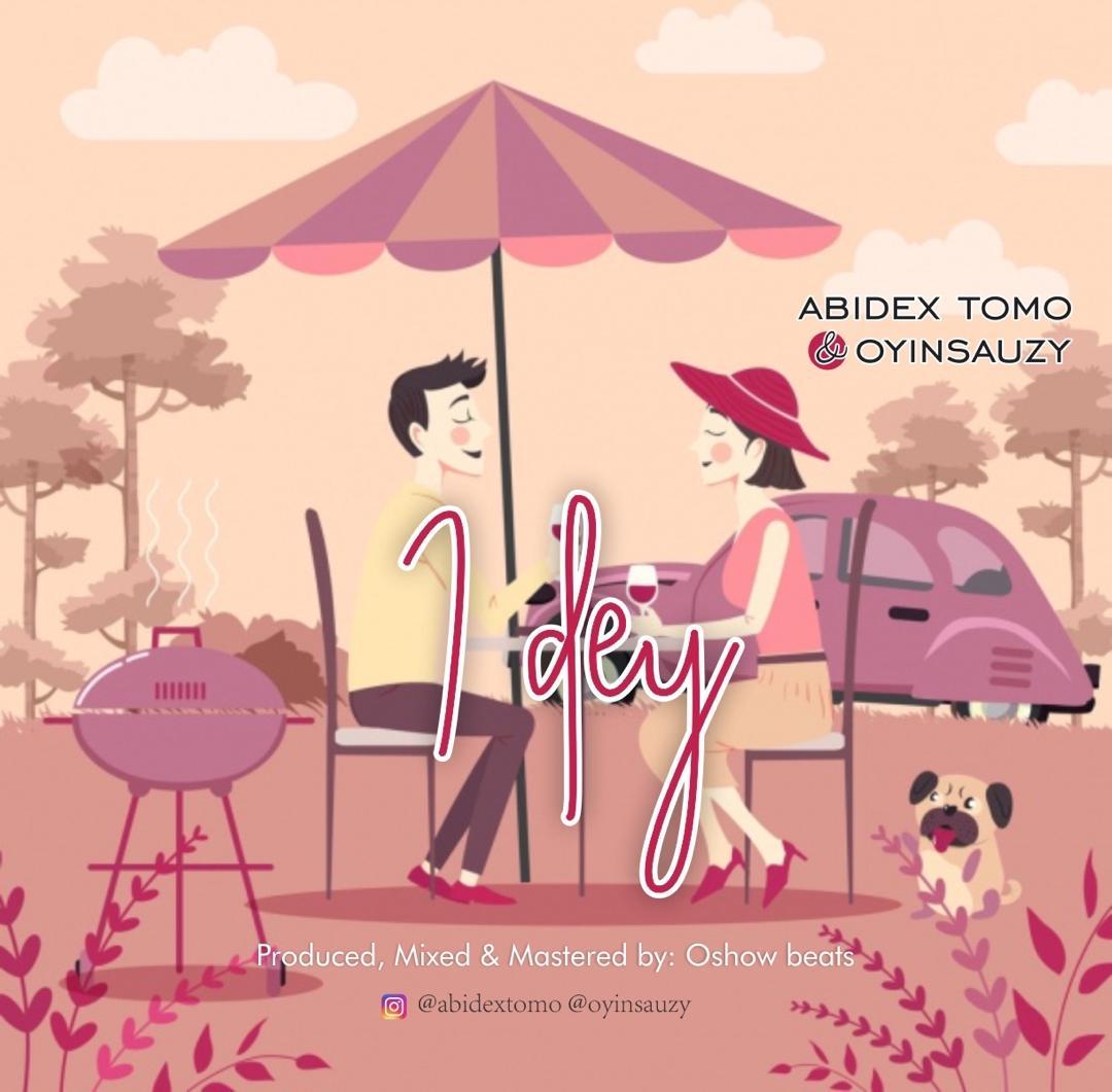 NEW MUSIC: Abidex Tomo & Oyinsauzy – I Dey