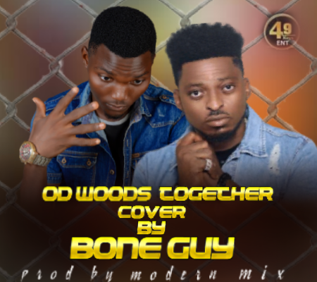 MUSIC: OD Woods X Bone GUY – Together (Cover)