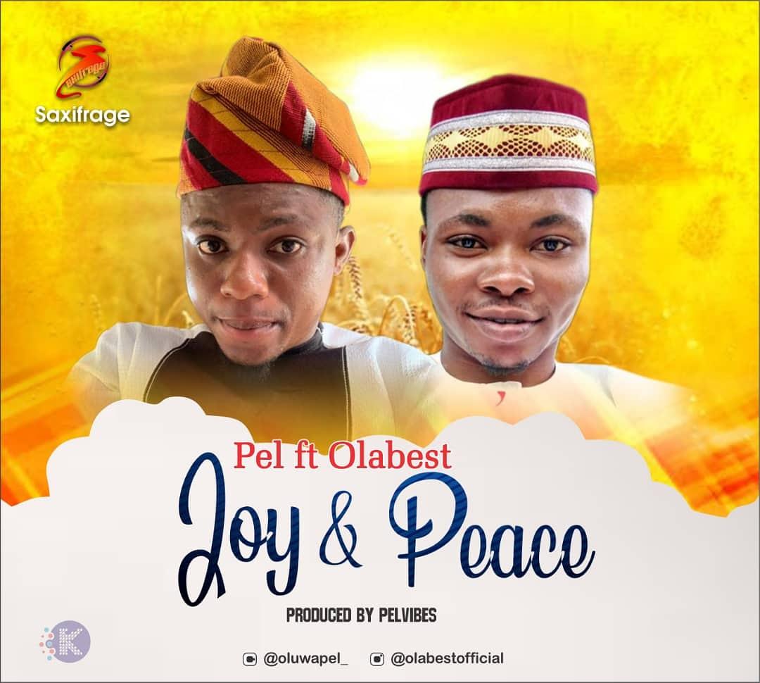 MUSIC: Pel ft Olabest – Joy and Peace (prod.Pelvibes)
