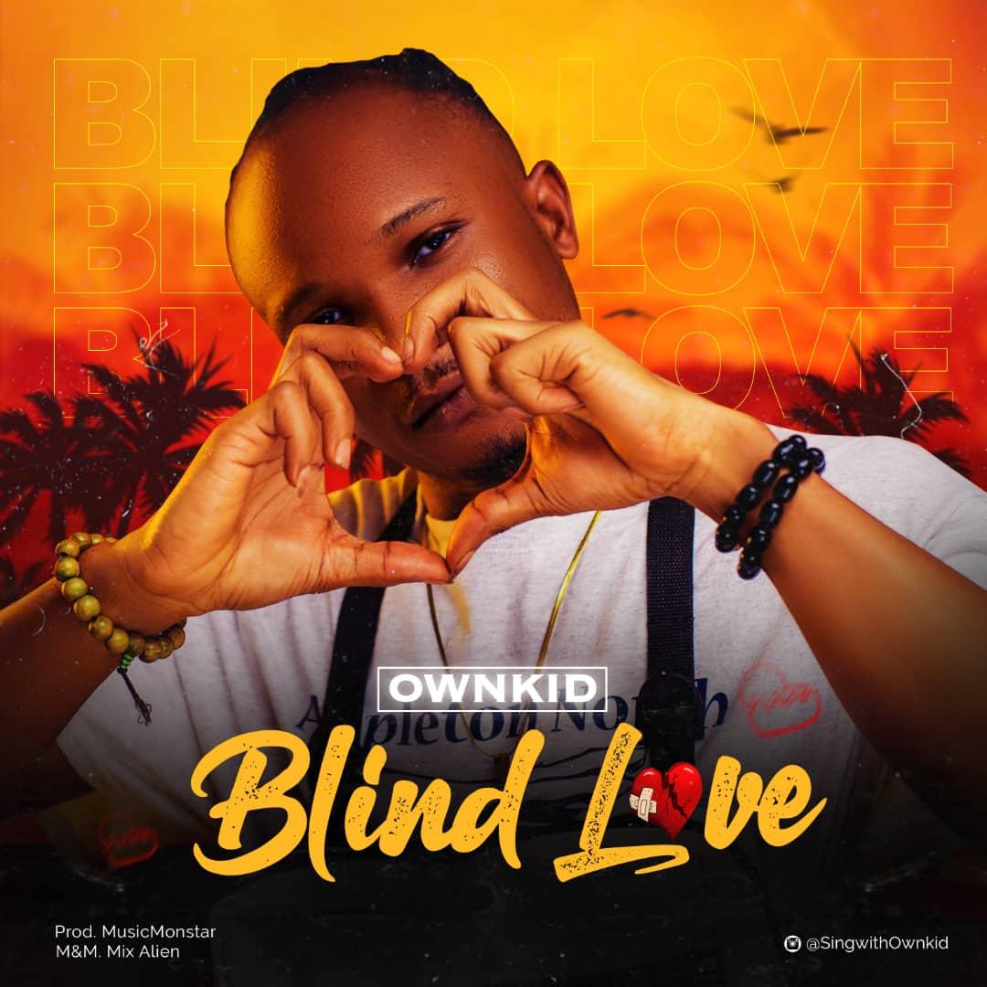 MUSIC: OwnKID – Blind Love (Prod. MusicMonStar)