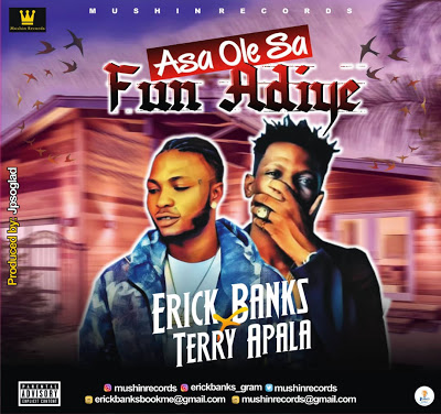 Exclusive: Erick Banks Feat. Terry Apala – Asa Ole Sa Fun Adiye ( @mushinrecords )