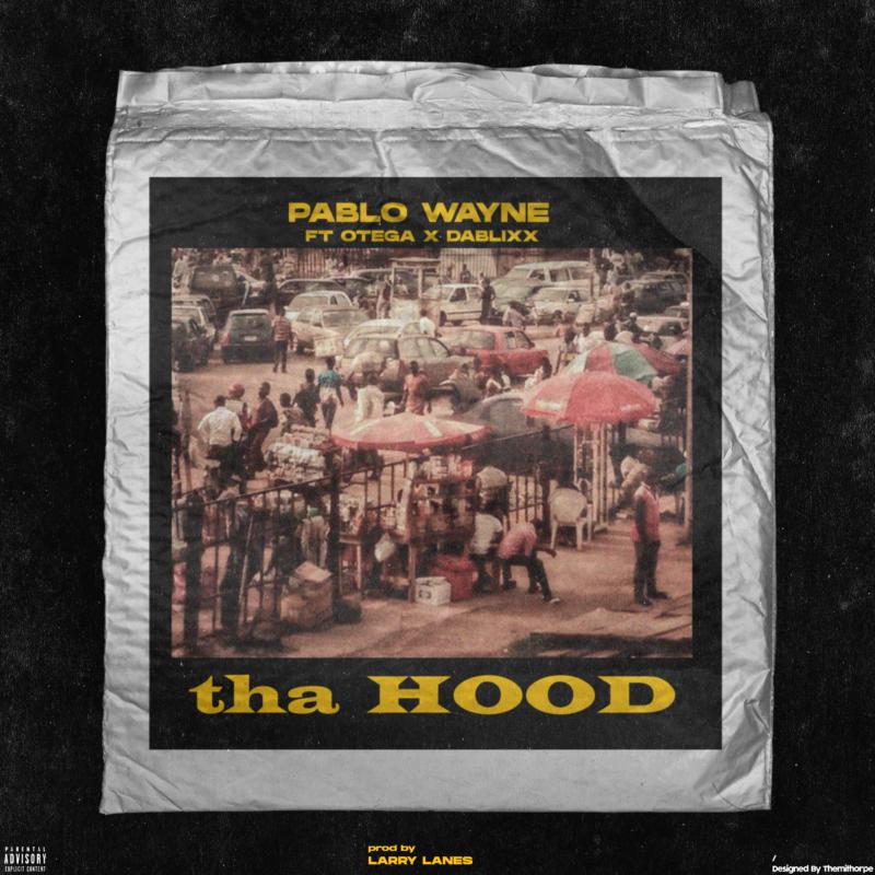 Pablo Wayne ft Otega X Dablixx – tha Hood
