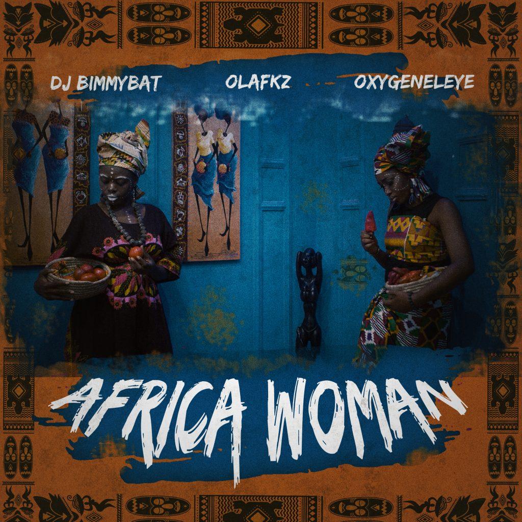DJ bimmybat ft Olafkz & oxygeneleye – African Woman