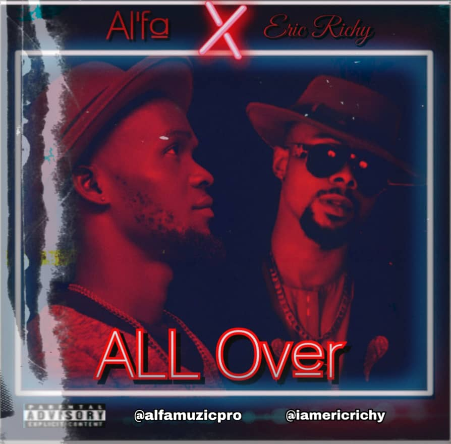 MUSIC: Al'fa ft Eric Richy – All Over + Eruku