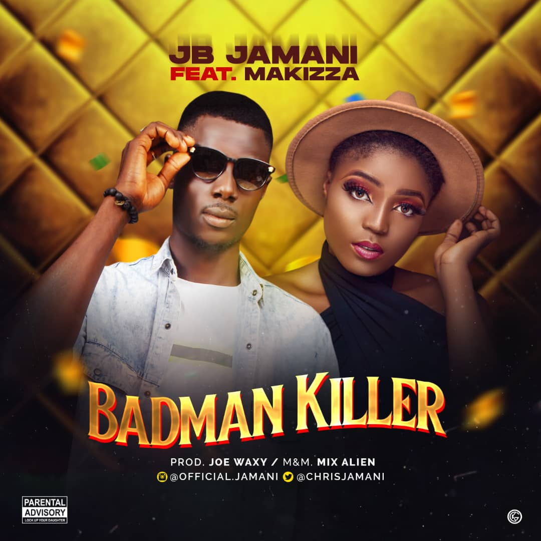 MUSIC: JB Jamani Ft. Makizza – Badman Killer (Prod. Joe Waxy)