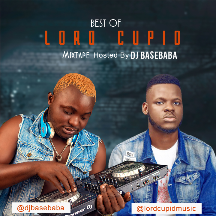 DJ Basebaba – Best Of Lord Cupid Mix | @djbasebaba @lordcupidmusic