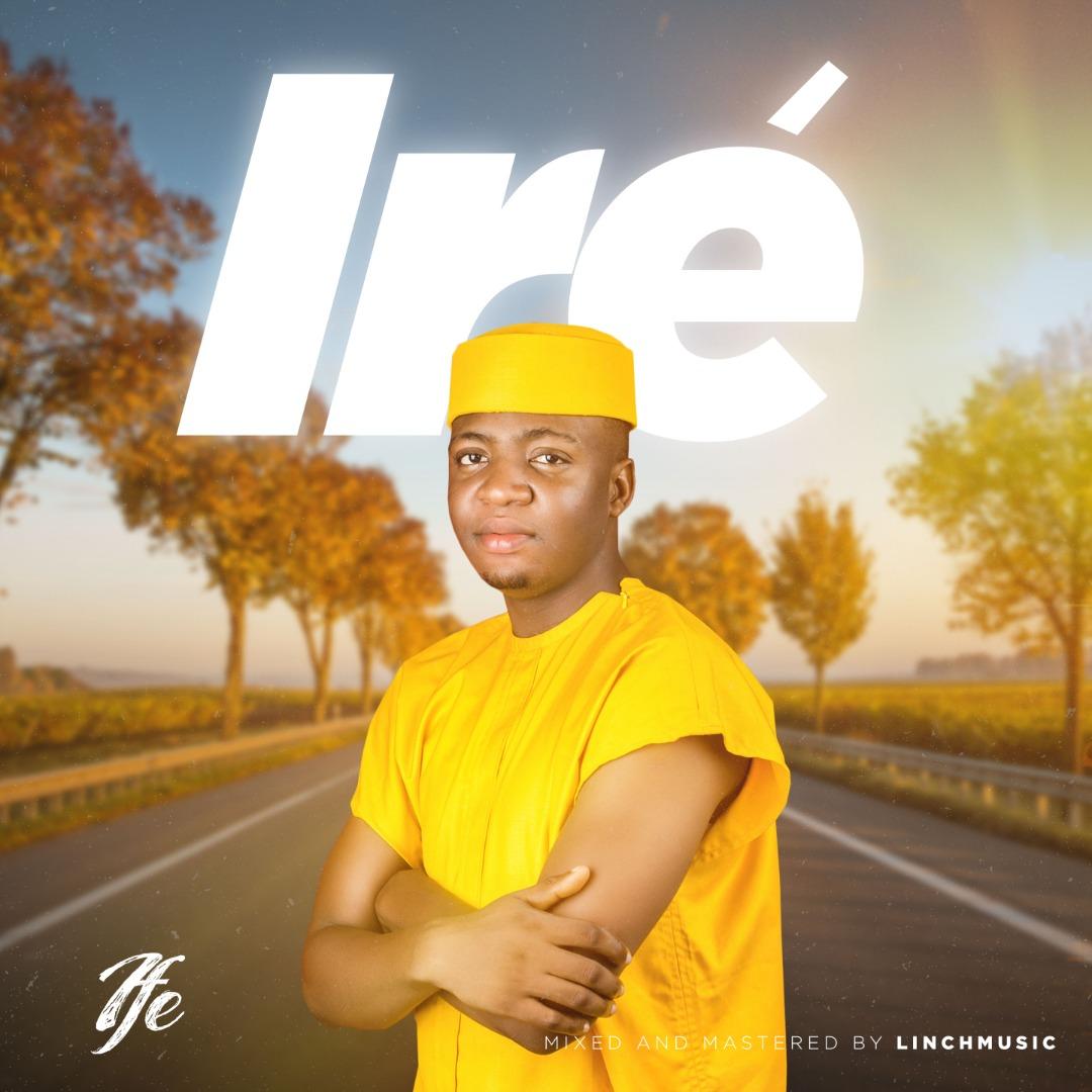 IFE – IRE (Goodness)