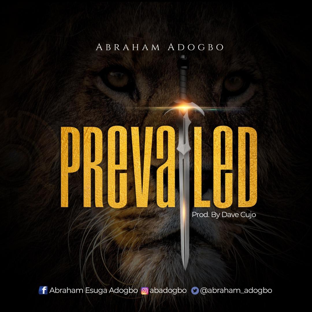 GOSPEL MUSIC: Abraham Adogbo – Prevailed (Prod. Dave Kujo)
