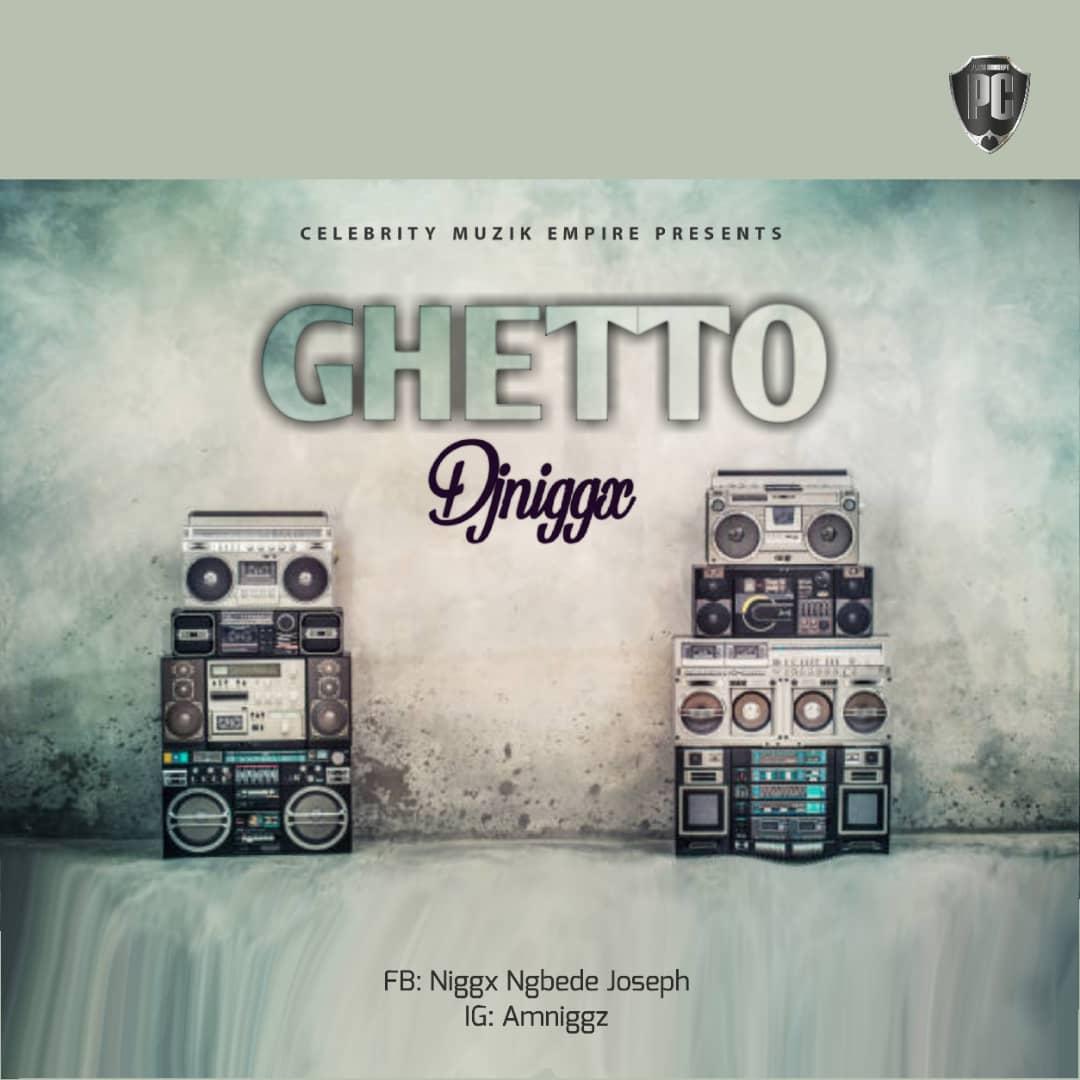 MUSIC: DJ  Niggx – Ghetto