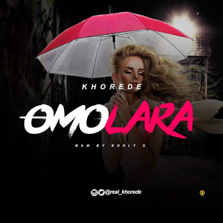 MUSIC: Khorede – Omolara (Prod. by Bodly G)