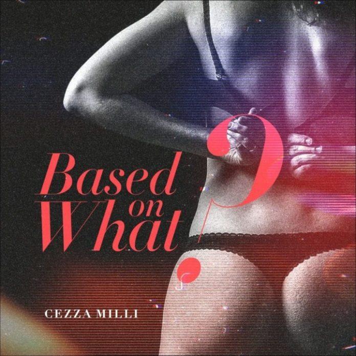 Ceeza Milli – Based On What