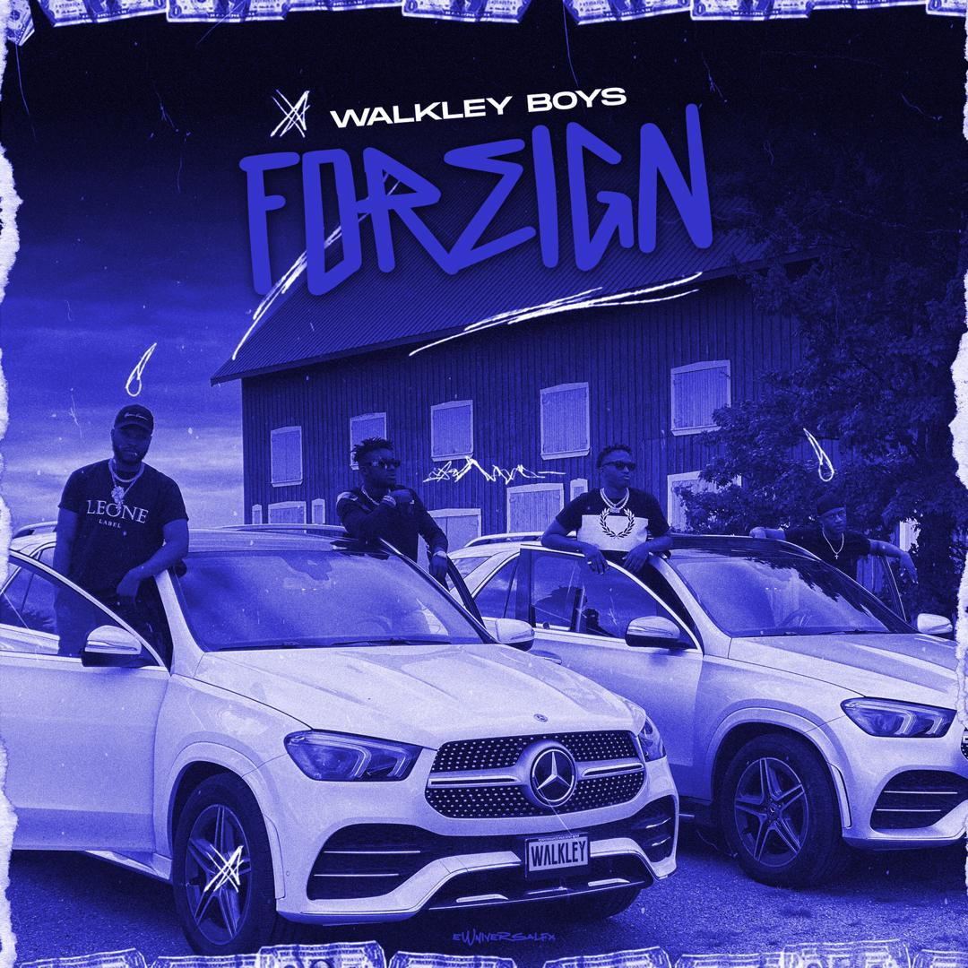 MUSIC: Walkley Boyz - Foreign