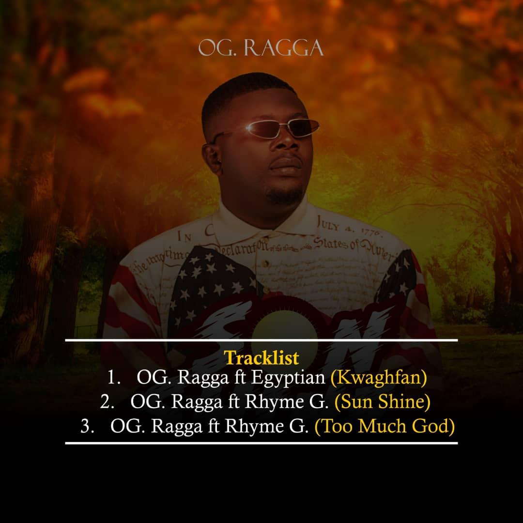 MUSIC: OG.Ragga – Sun shine Ft Rhyme G + Kwaghfan Ft  Egyptian + Too Much God Ft Rhyme G