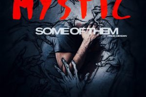 MUSIC: Mystic – Some of Them