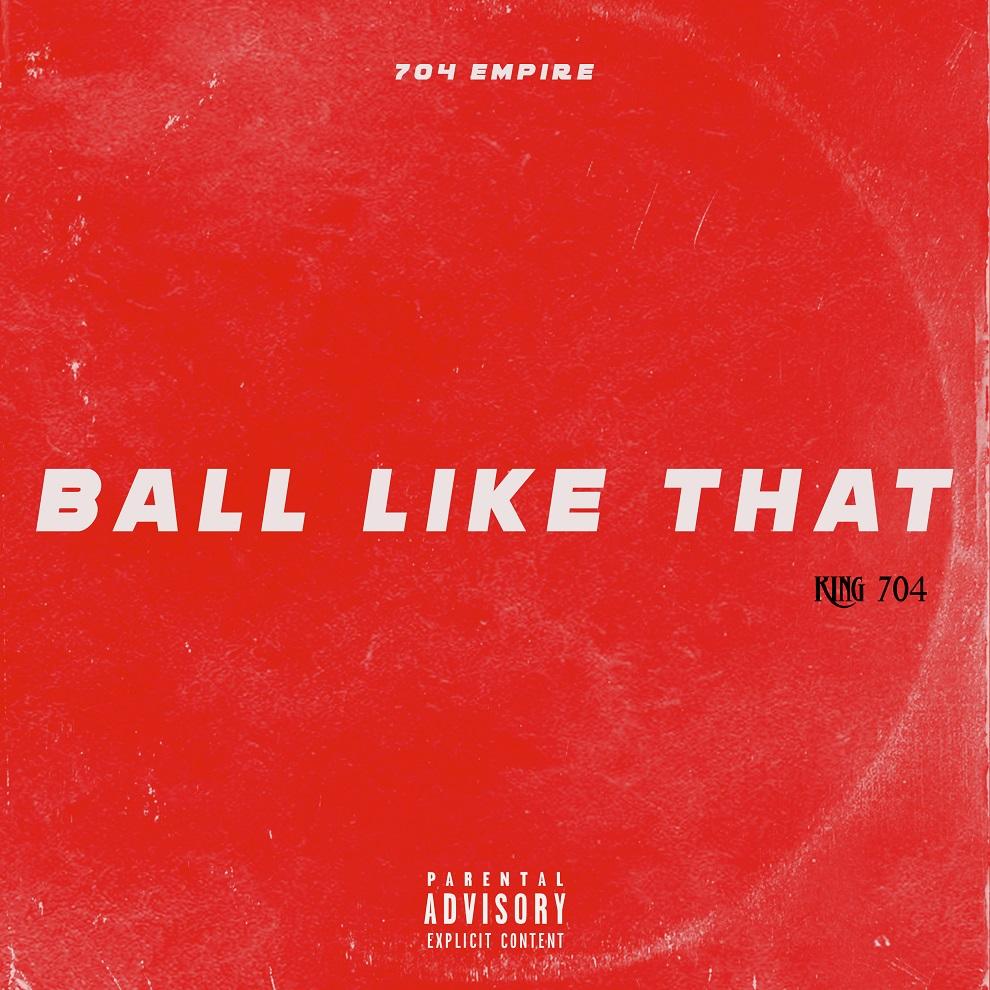 King 704 – Ball Like That