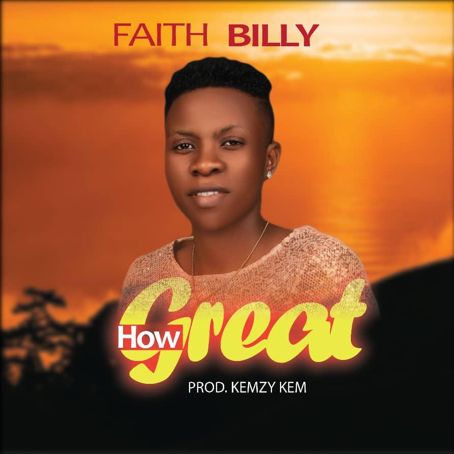 +MUSIC: Faith Billy – How Great + Talk About Jesus (Prod. Kemzy Kem)