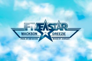 Mackson Ft. 27Dreezie – 5 Star