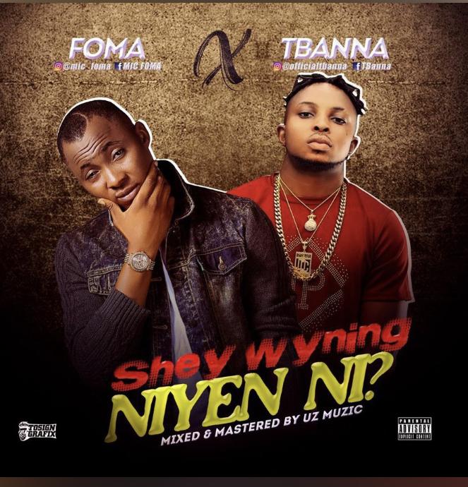 FOMA ft. Tbanna – Shey Wyning Niyen (SWNN)