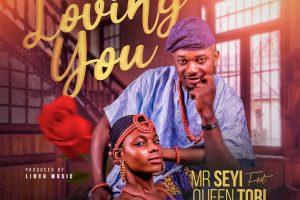 Mr Seyi ft Queen Tori – Loving You ( Prod. by Linch Music ) @Seyi_adegbenro