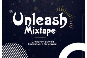 DJ Stupor DMW & DJ Yomite – Unleash Mixtape