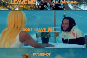 AUDIO+VIDEO: Lil Banking – Don't Leave Me @iamlilbanking